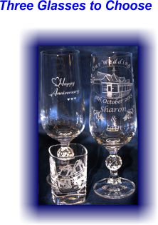 Three Different glasses Two Chapagne Flute one photo engraved with a wedding venue, the nameof the bride and groom and the date of the wedding. The second is engraved with a heart above the words Happy Anniversary and three small hearts below and the third glas is a Tot Glass engraved with two bells the name of the bride and groom and the date of their wedding day.